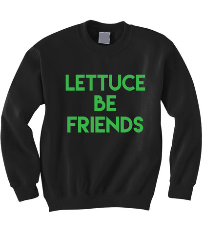 Lettuce Be Friends Sweatshirt