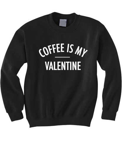 Coffee is My Valentine Sweatshirt