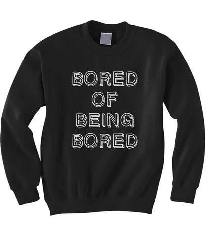 Bored of Being Bored Sweatshirt