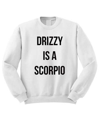 Drizzy is a Scorpio Sweatshirt