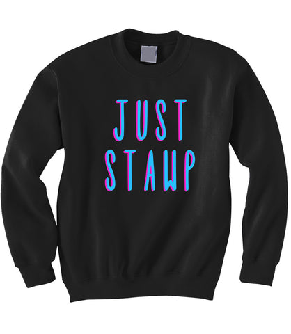 Just Stawp Sweatshirt