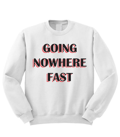 Going Nowhere Fast Sweatshirt