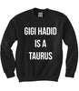 Gigi Hadid is a Taurus Sweatshirt