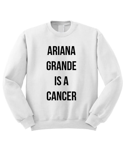 Ariana Grande is a Cancer Sweatshirt