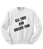 All This and Brains Too Sweatshirt