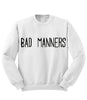 Bad Manners Sweatshirt