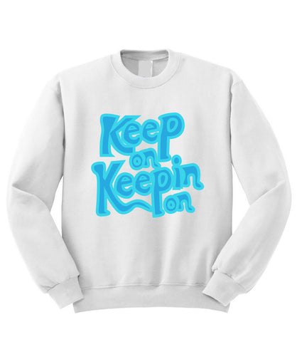 Keep On Keepin' On Sweatshirt