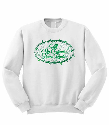 Friends Have Roots Sweatshirt