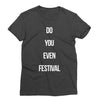 Do You Even Festival T-Shirt