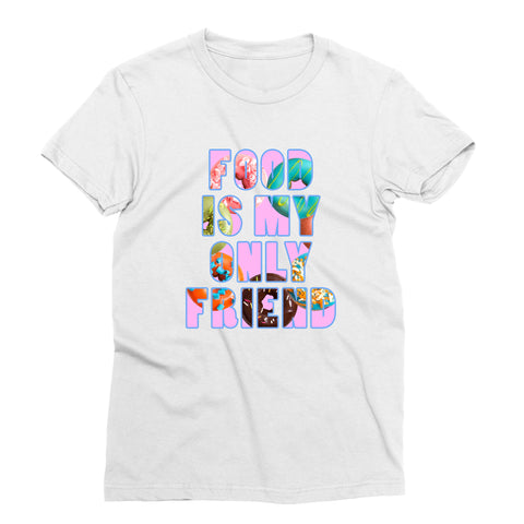 Food is My Only Friend T-Shirt