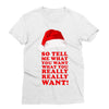 What You Really Want T-Shirt