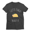 Let's Taco 'Bout It T-Shirt