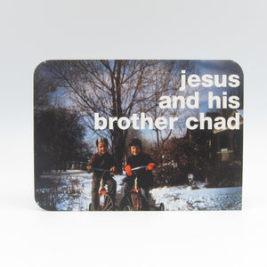 Jesus & His Brother Chad -