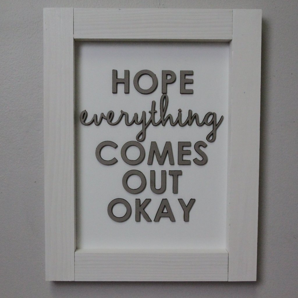 Bathroom Sign | Hope Everything Comes Out Okay