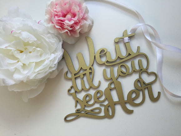 Wait Til' You See Her | Laser Cut Sign