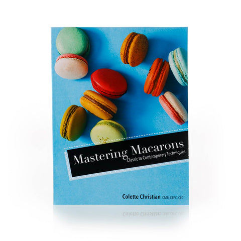 Mastering Macarons: Classic to Contemporary Techniques Cookbook