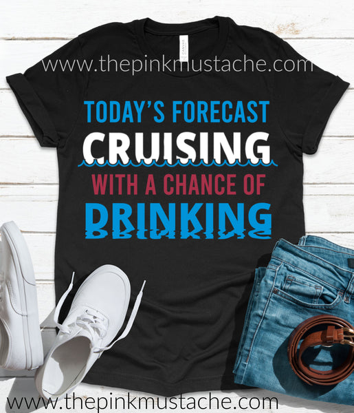 Today's Forecast Cruising with a Chance of Drinking / Fathers Day Shirt