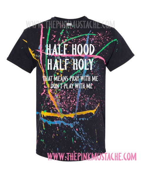 Half Hood Half Holy - That Means Pray With Me Don't Play With Me Splatter Tee/ Funny Tees