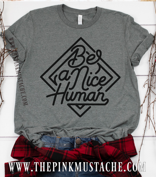 Be A Nice Human Tee / Be A Nice Human  TShirt/ Youth and Adult Sized Tee/ Mommy and Me