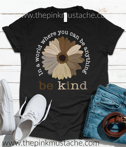 In A World Where You Can Be Anything Be Kind Flower T-Shirt / Unisex Sized Tees - Bella Canvas Brand