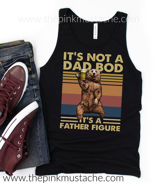It's Not A Dad Bod, It's A Father Figure Muscle Tank - Father's Day Tank - Fathers Day Shirt