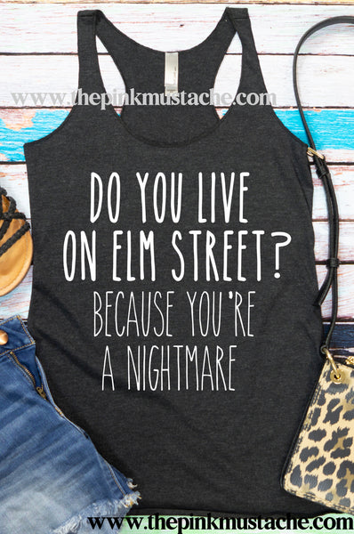 Do You Live On Elm Street? Because  You're A Nightmare - Funny Racerback Tank / Halloween