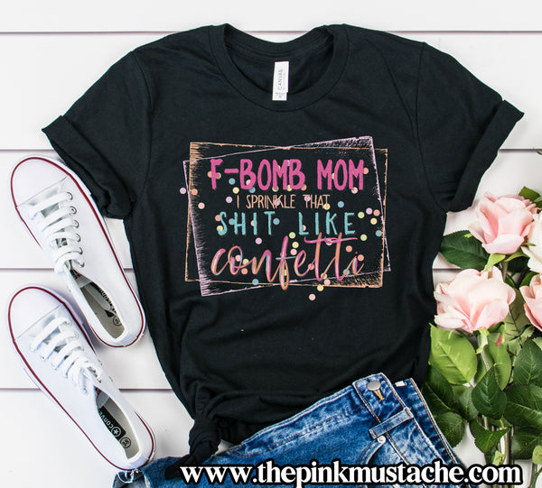 F Bomb Mom - I Sprinkle That Shit Like Confetti Bella Canvas Shirt