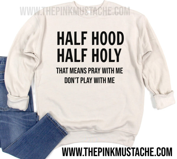 Half Hood Half Holy - That Means Pray With Me Don't Play With Me - Super Soft Oversized Sweatshirt / Bella Canvas Quality Sweatshirt
