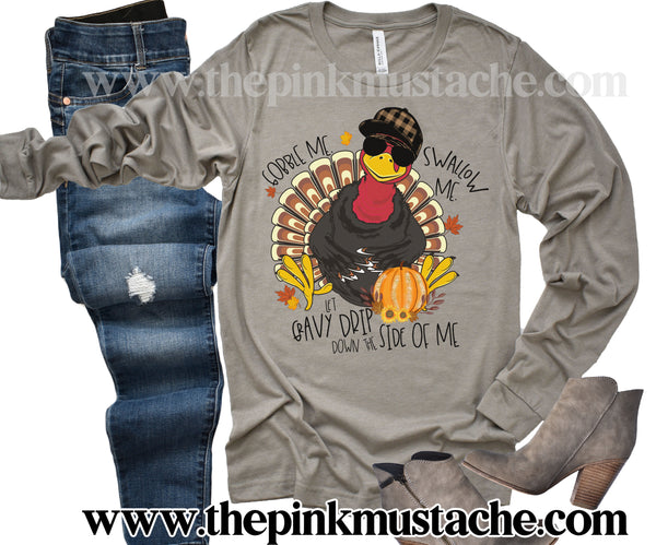 Long Sleeve Gobble Me, Swallow Me, Hot Gravy Drip Down The Side Of Me - Turkey Shirt- Funny Fall Tee/ Bella Canvas Tees/ Long Sleeved