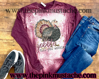 Bleached Gobble Till You Wobble Long Sleeved Tee/ Super Cute Bleached Shirt