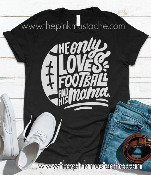 He Only Loves Football And His Mama - Football Mom T-Shirt / Football Mom Shirt / Bella Canvas Tee