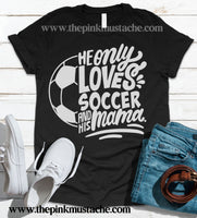 He Only Loves Soccer And His Mama - Soccer Mom T-Shirt / Soccer Mom Shirt / Bella Canvas Tee
