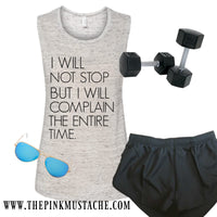 I Will Not Stop, But I Will Complain The Entire Time Tank / CrossFit Tank Top