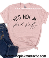 It's Not A Food Baby - Pregnancy Announcement Tee / Prego Announcement Shirt