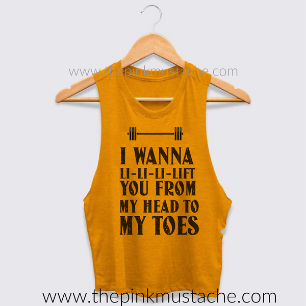 I Wanna Li-Li- Li Lift You From Your Head To Your Toes Crossfit Tank Top - Ladies Cropped Tanks - Bella Canvas Muscle Tanks