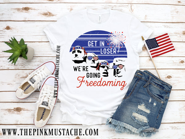 Get In, We're Going Freedoming July 4th Mean Girls Inspired Tee