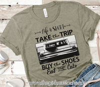 Life Is Short - Take The Trip, Buy The Shoes, Eat The Cake - Bella Canvas Tee / Bella Canvas T-Shirt