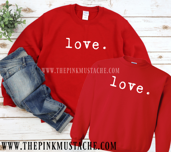Love Sweatshirt / Valentines Themed Sweatshirt / Love Red Sweatshirt/ Gifts for Her - Mommy and Me