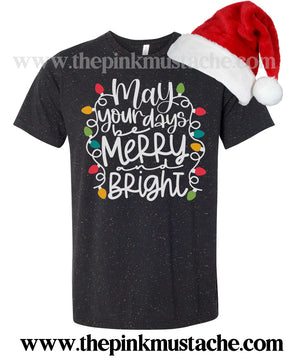 Speckled Bella Canvas Tee- May Your Days Be Merry and Bright - Christmas Lights Quality Tee/ Direct To Garment Printed