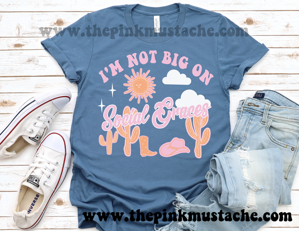 I'm Not Big On Social Graces - Western Vibes Tee / Bella Canvas