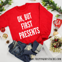 Ok, But First Presents Christmas Sweatshirt / Funny Christmas Sweatshirt