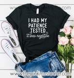 Just Had My Patience Tested- It was Negative - Mom Life Funny Tee / Covid-19 / Coronavirus Quarantine Pandemic