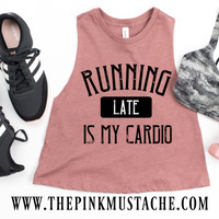 Running Late Is My Cardio - Funny Graphic Cropped Tank - Racerback Muscle Crop - Workout Tank