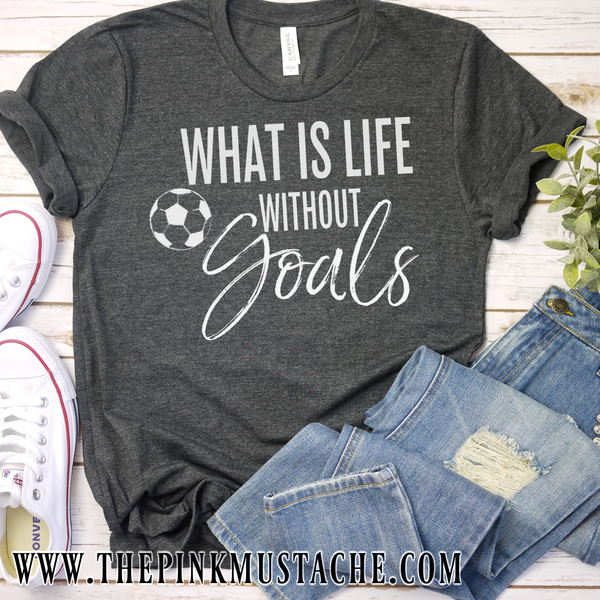 Soccer - What Is Life Without Goals - Shirt - Soccer Mom Shirt
