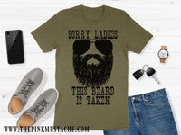 Sorry Ladies, The Beard Is Taken Men's T-Shirt / Valentines Day Gift for Men