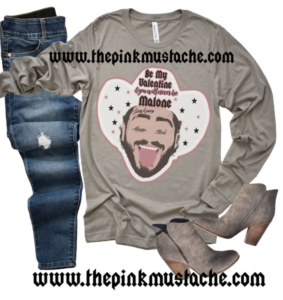 Long Sleeved Be My Valentine and You Will Never Be Malone Valentines Funny Tee /Funny Unisex Softstyle TShirt - SALE