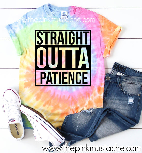 Tie Dye Straight Outta Patience - Mom Life Funny Tee / Spring Layering Tee / Covid-19 Toilet Paper / Coronavirus Quarantine Pandemic