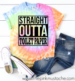 Tie Dye Straight Outta Toilet Paper Funny Tee / Spring Layering Tee / Covid-19 Toilet Paper / Coronavirus Toilet Paper Epidemic