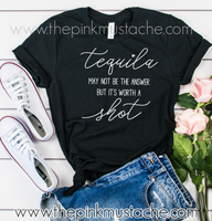 FLASH SALE - Tequila Might Not Be The Answer But It's Worth A Shot  Bella Muscle Tank, Cropped Tank, or Tee/ Quarantine Life / Funny Shirts