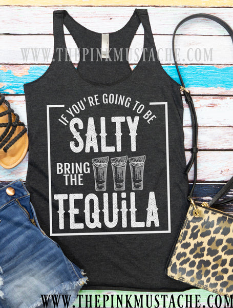 If You're Going To Be Salty, Bring The Tequila Tank Top / Funny Tank Top/ Shots / Tequila/ Alcohol